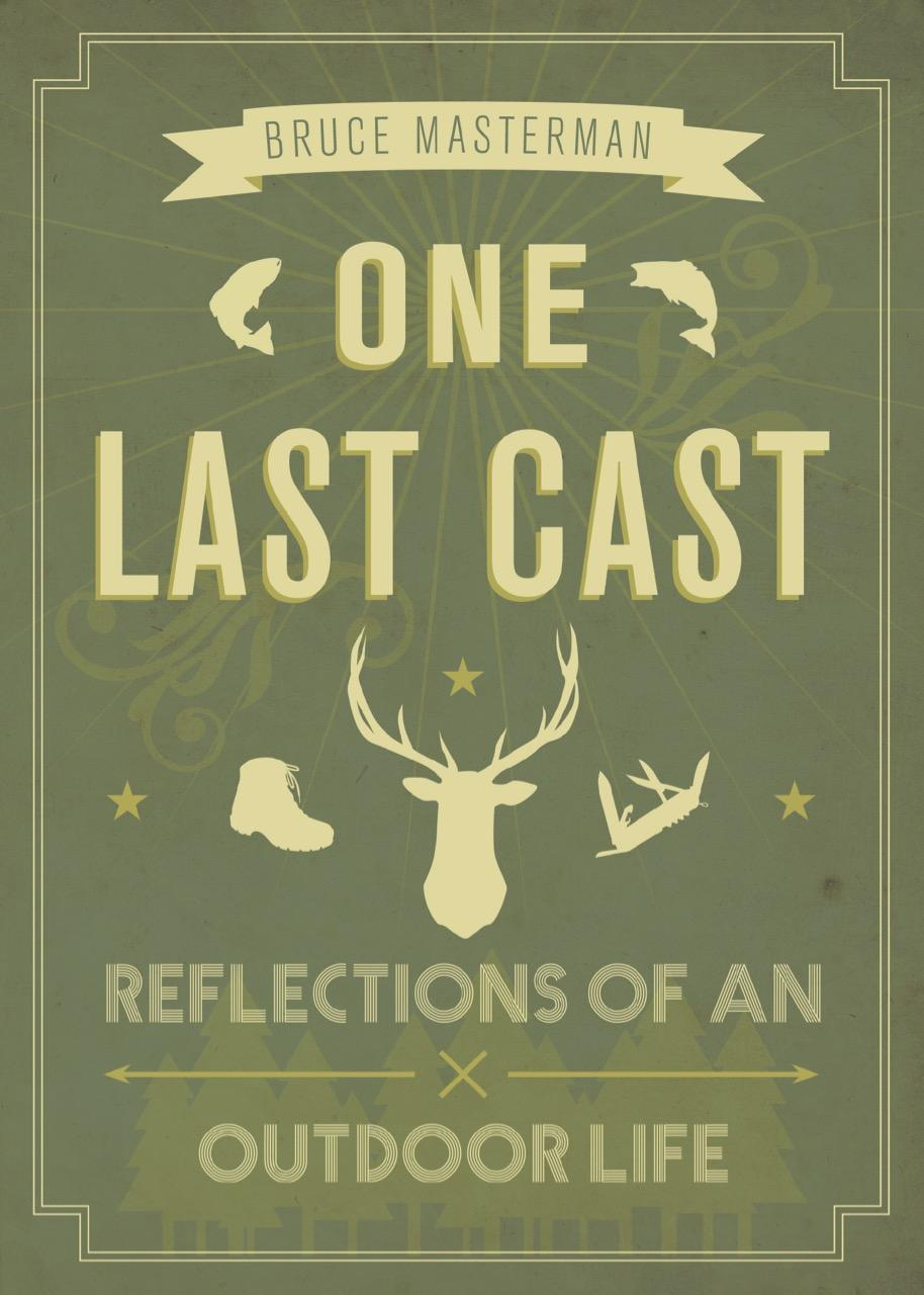 One Last Cast: Reflections of an Outdoor Life
