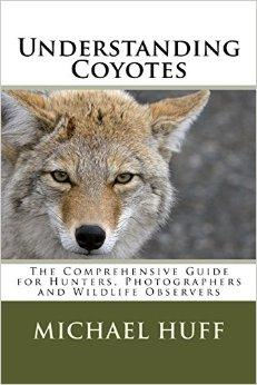 Understanding Coyotes: The Comprehensive Guide for Hunters, Photographers and Wildlife Observers.